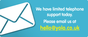 We have limited telephone support today - please email hello@yolo.co.uk